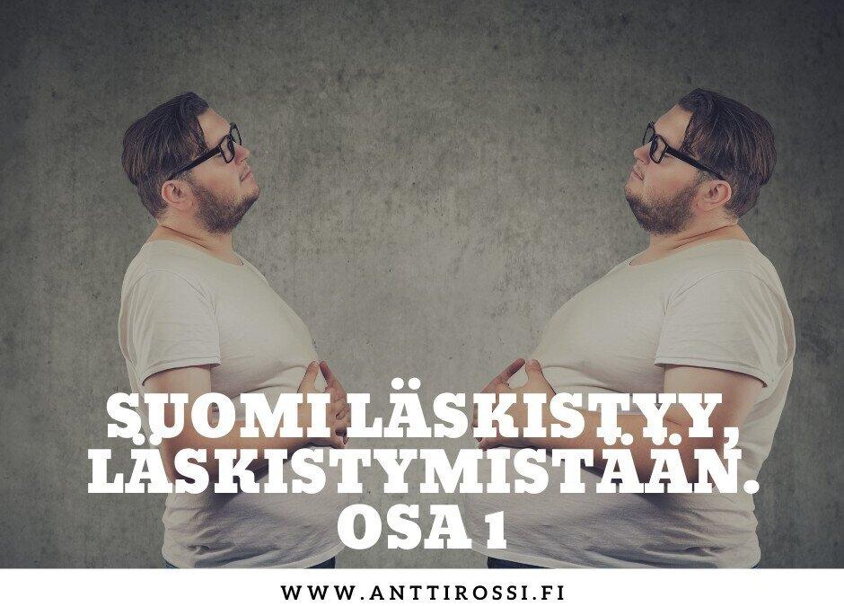 Suomi läskistyy, läskistymistään… Osa 1